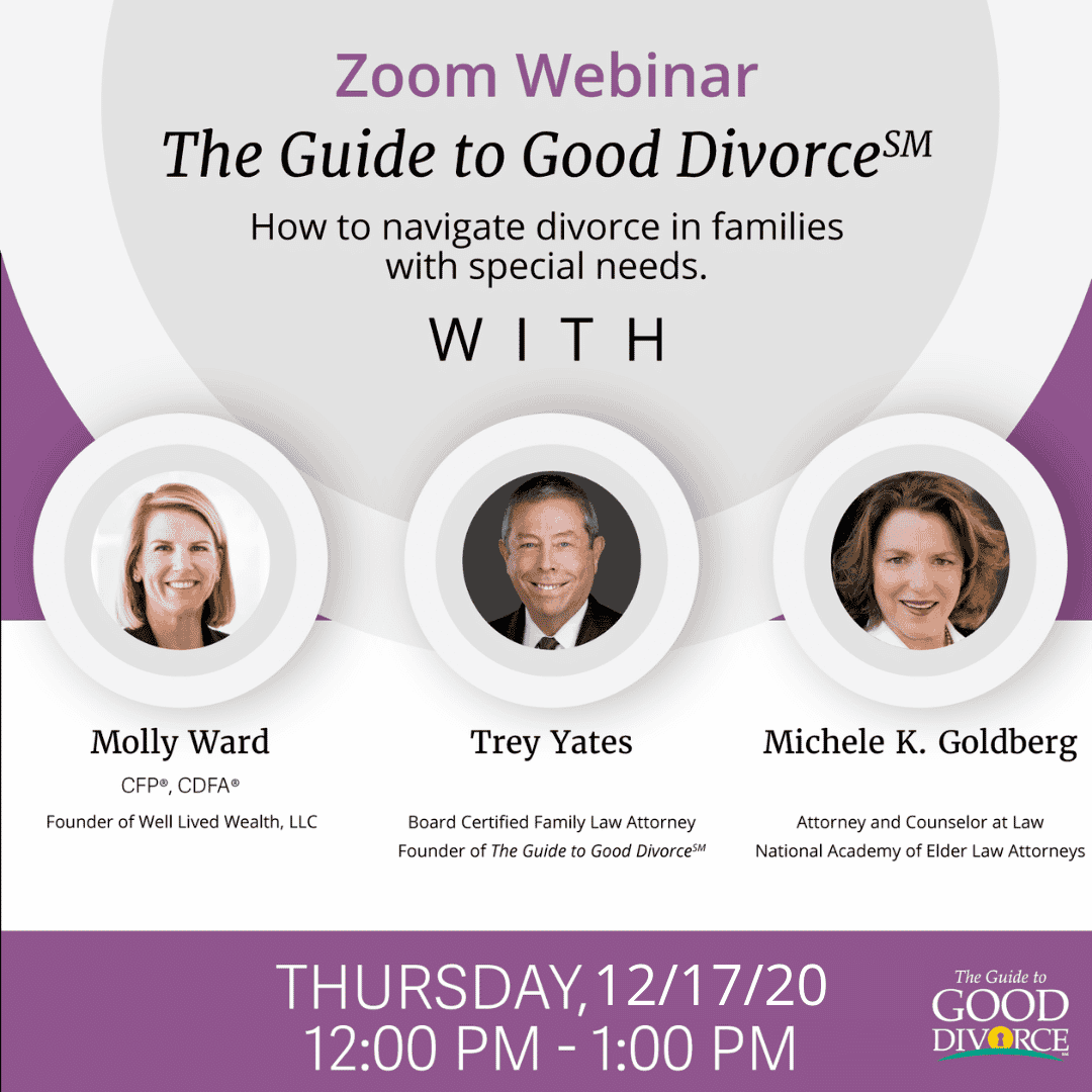 The Guide To Good Divorce℠ Fall 2020 Webinar 12/17/20: Special Considerations For Special Needs